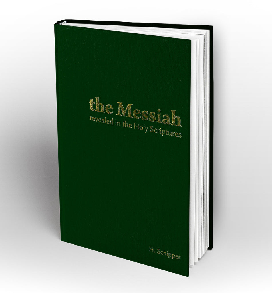 The Messiah Revealed in the Holy Scriptures by H. Schipper - Book