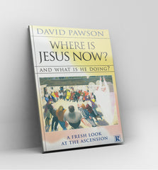 Where is Jesus now? And what is He doing? by David Pawson - Book