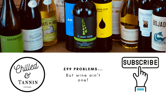 Subscription £99 Problems but Wine ain't one! - Chilled & Tannin