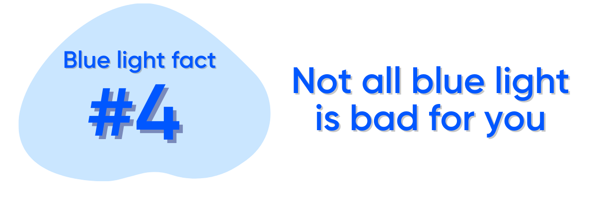 Blue light fact #4: Not all blue light is bad for you