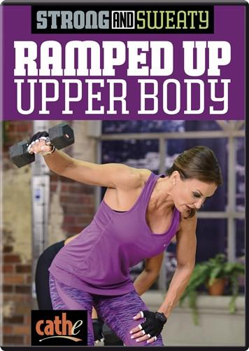 Cathe Friedrich's Strong & Sweaty: Ramped Up Upper Body