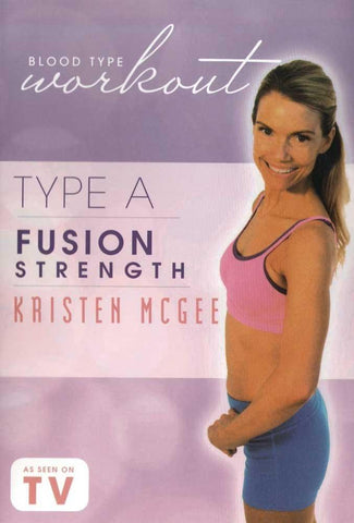 Blood Type Workout: Type A - Fusion Strength With Kristin Mcgee
