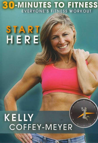30 Minutes to Fitness: Start Here with Kelly Coffey-Meyer