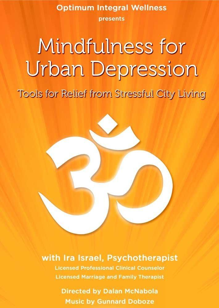 Mindfulness for Urban Depression with Ira Israel - Collage Video