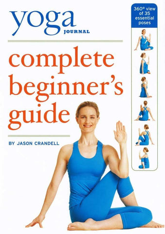 Yoga Journal's Complete Beginnners Guide With Pose Encyclopedia
