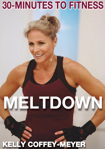30-Minutes to Fitness: Meltdown with Kelly Coffey-Meyer