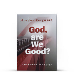 God, are We Good? Can I Know for Sure? - Disciple Today Media Store