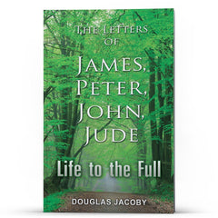Life to the Full: The Letters of James, Peter, John, Jude Kindle - Disciple Today Media Store