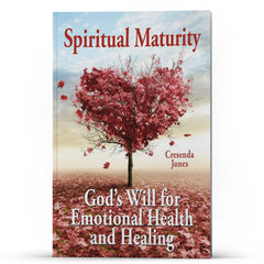 Spiritual Maturity God's—Will for Emotional Health and Healing - Disciple Today Media Store