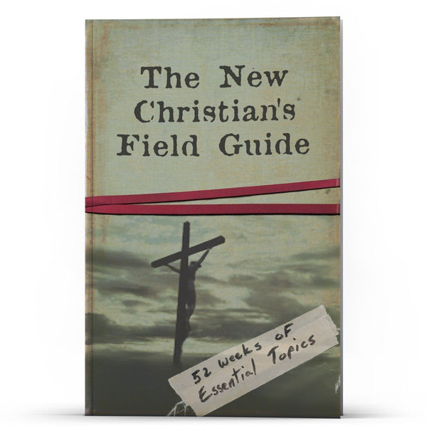The New Christian's Field Guide Kindle - Disciple Today Media Store