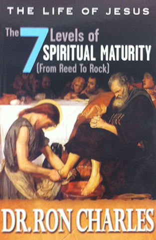 Life of Jesus: The 7 Levels of Spiritual Maturity (from Reed to Rock) By Dr. Ron Charles