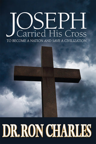 Joseph Carried His Cross by Dr. Ron Charles