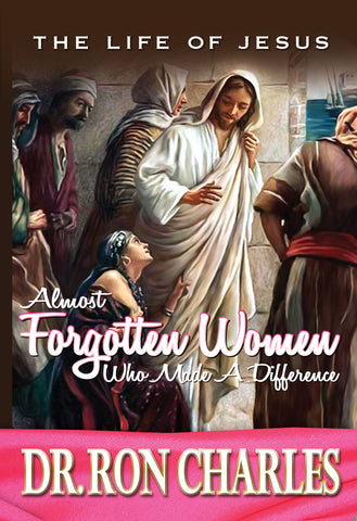 Life of Jesus: Almost Forgotten Women Who Made a Difference
