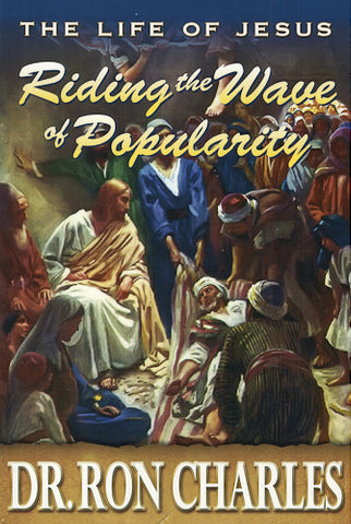 Life of Jesus: Riding the Waves of Popularity by Dr. Ron Charles