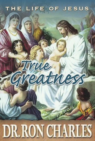 eBook Life of Jesus: True Greatness by Dr. Ron Charles