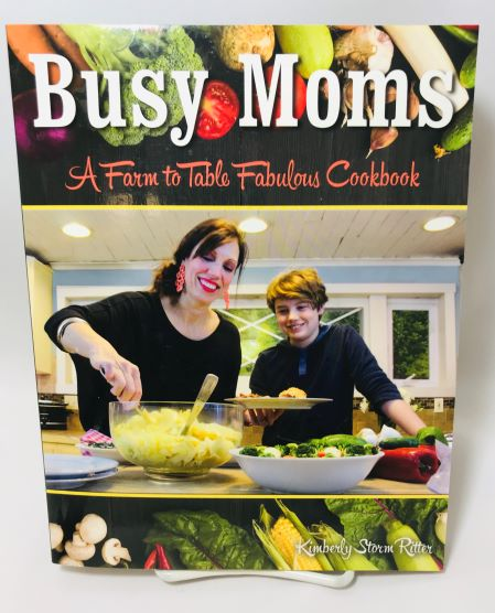 Busy Moms Farm to Table Cookbook