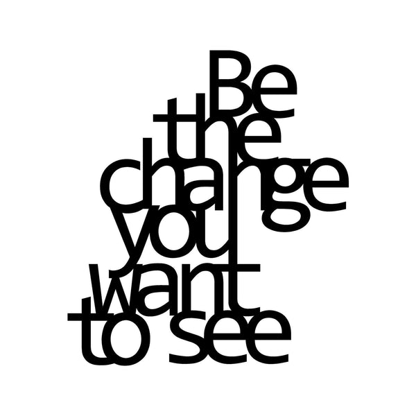 BE THE CHANGE YOU WANT TO SEE - BLACK Wall Art-Metal Wall Art-[sale]-[design]-[modern]-Modern Furniture Deals