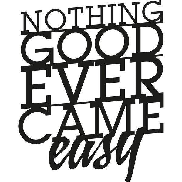 NOTHING GOOD EVER CAME EASY Wall Art-Metal Wall Art-[sale]-[design]-[modern]-Modern Furniture Deals