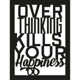 OVER THINKING KILLS YOUR HAPPINESS Wall Art-Metal Wall Art-[sale]-[design]-[modern]-Modern Furniture Deals