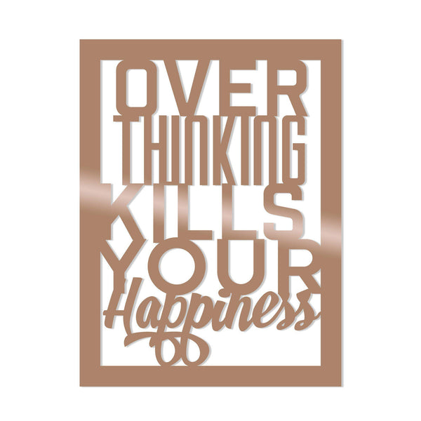 OVER THINKING KILLS YOUR HAPPPINES - COPPER Wall Art-Metal Wall Art-[sale]-[design]-[modern]-Modern Furniture Deals