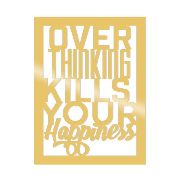 OVER THINKING KILLS YOUR HAPPPINES METAL DECOR - GOLD Wall Art-Metal Wall Art-[sale]-[design]-[modern]-Modern Furniture Deals