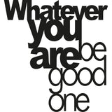 WHATEVER YOU BE GOOD ONE Wall Art-Metal Wall Art-[sale]-[design]-[modern]-Modern Furniture Deals
