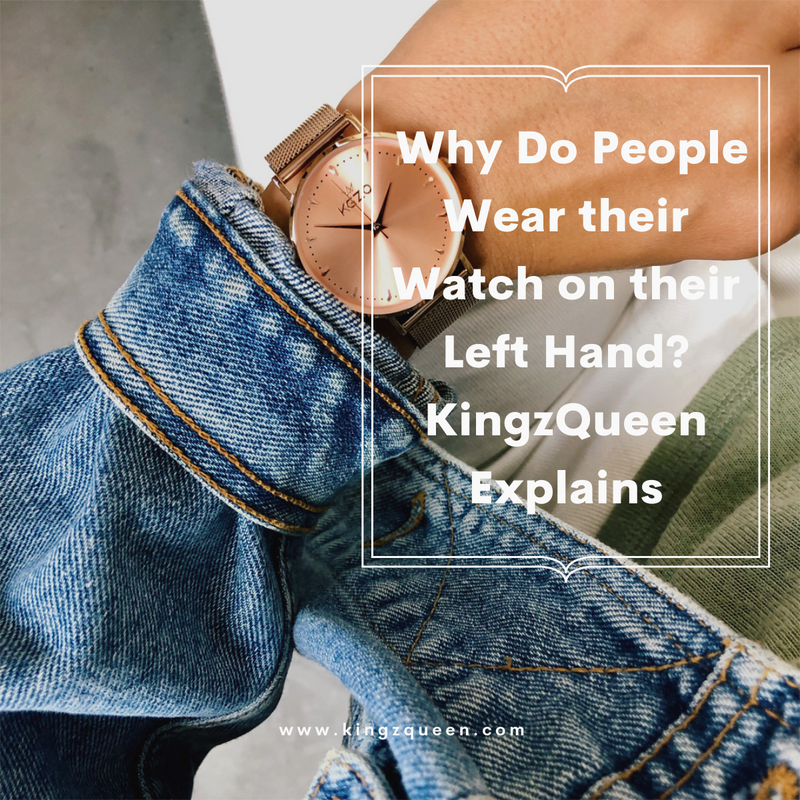 Why Do People Wear their Watch on their Left Hand? KingzQueen Explains