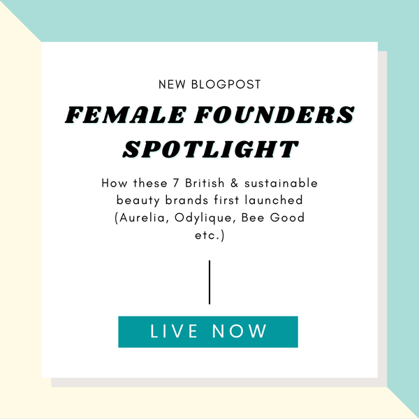 Female Founders Spotlight: How these 7 British & sustainable beauty brands first launched (Aurelia, Odylique, Bee Good etc.)