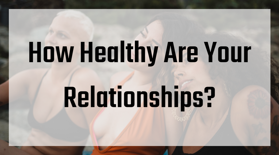 How Healthy Are Your Relationships?