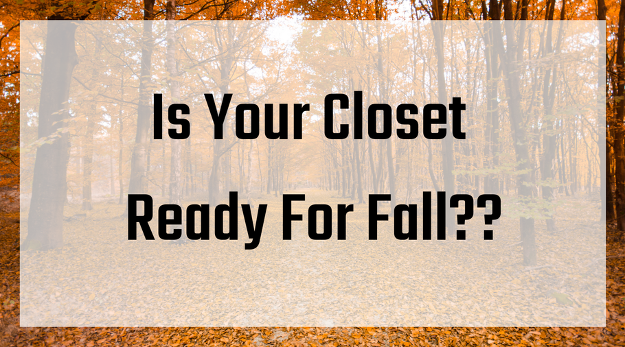 Is Your Closet Ready for Fall?