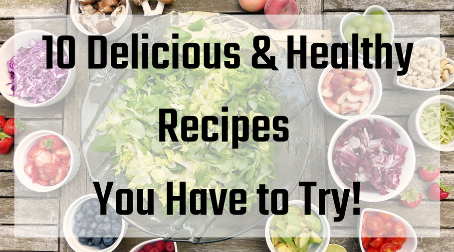10 Delicious Healthy Meals You Have to Try