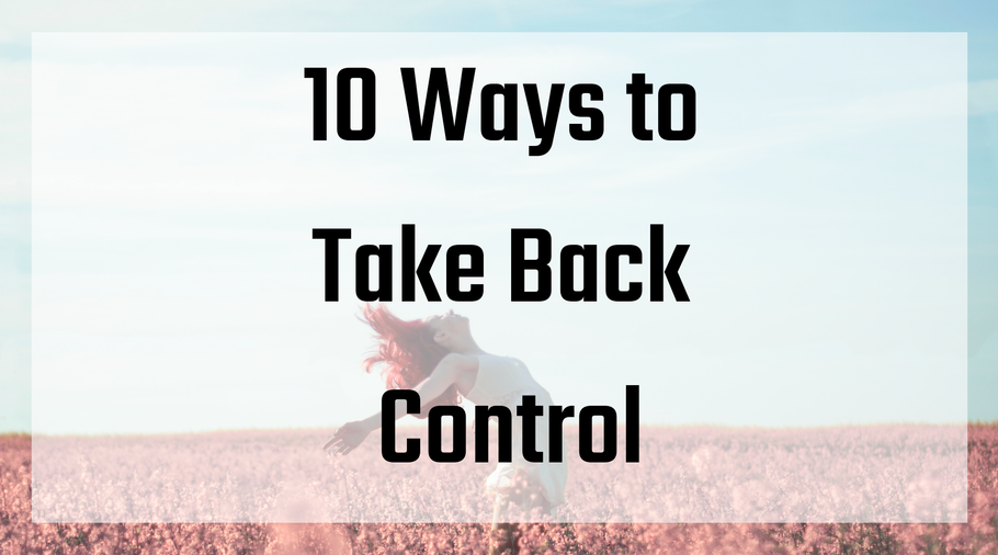 10 Ways to Take Back Control
