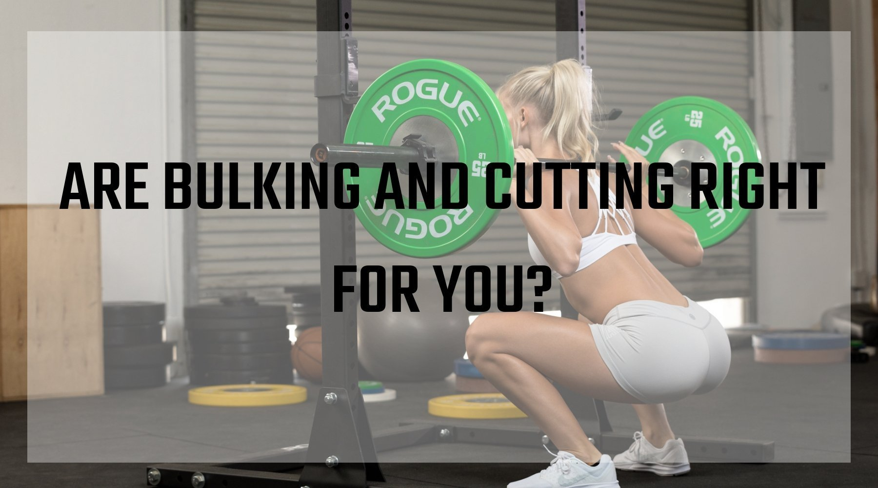 Are Bulking and Cutting Right for You?