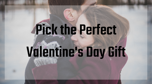 Pick the Perfect Valentine's Day Gift