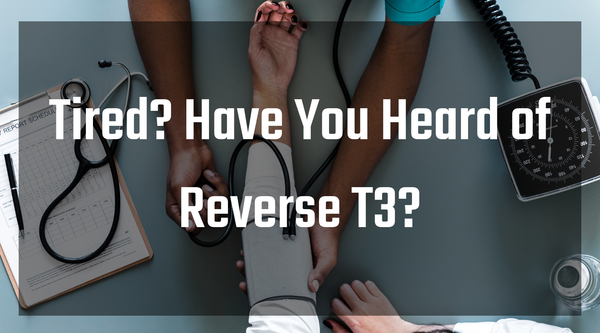 Tired? Have You Heard of Reverse T3?