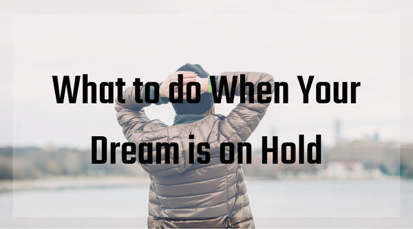 What to do When Your Dream is on Hold