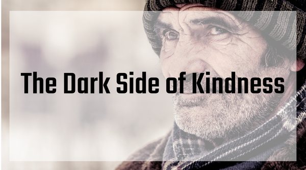 The Dark Side of Kindness