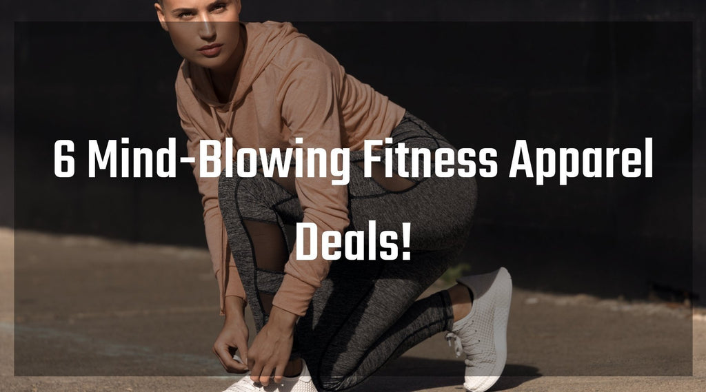 6 Mind-Blowing Fitness Apparel Deals