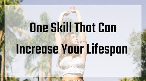 One Skill That Can Increase Your Life Span