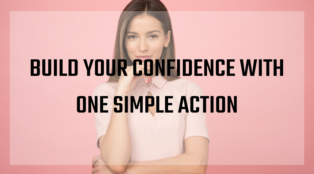 Build Your Confidence With One Simple Action