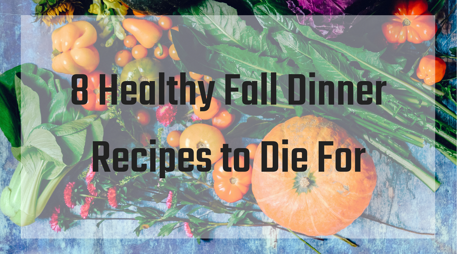 8 Healthy Fall Dinner Recipes to Die For