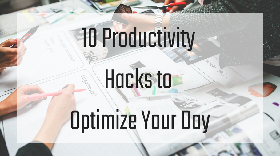 10 Productivity Hacks to Optimize Your Day