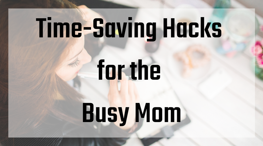 Time-Saving Hacks for the Busy Mom