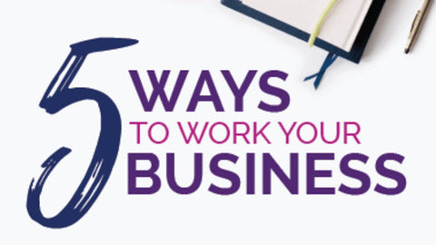 5 Ways to Work Your Business