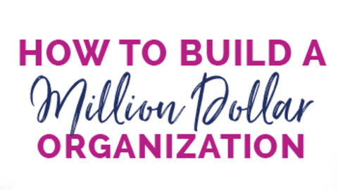 How to Build a Million Dollar Organization