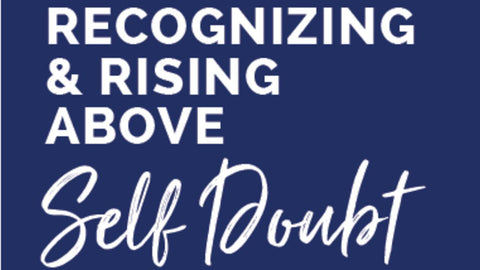 Recognizing & Rising Above Self-Doubt