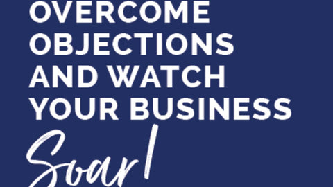 Overcome Objections & Watch Your Business Soar