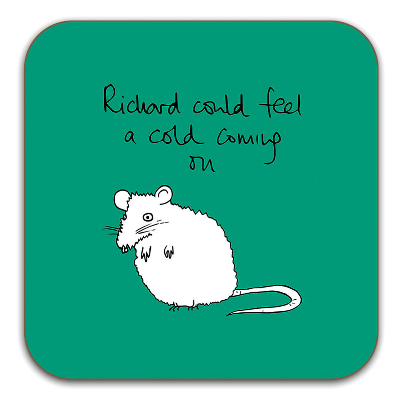 Funny Rat Coaster - Richard could feel a cold coming on