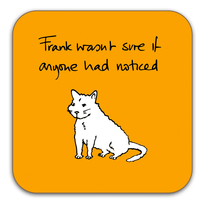 Funny Cat Coaster - Frank wasn't sure if anyone had noticed