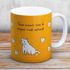 Funny Cat Mug - Frank wasn't sure if anyone had noticed